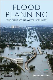 Flood Planning: The Politics of Water Security - Jeroen Warner