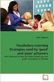 Vocabulary Learning Strategies Used By 'Good' And 'Poor' Achievers - Dinku Gebeyehu