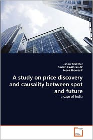 A Study On Price Discovery And Causality Between Spot And Future - Jaheer Mukthar, Sachin Pavithran AP, Teena Thomas P