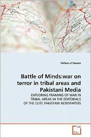 Battle of Minds: war on terror in tribal areas and Pakistani Media - Hafeez ul Hassan