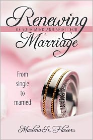 Renewing of Your Mind & Spirit for Marriage: From Single to Married - Marlena Flowers