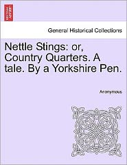 Nettle Stings: or, Country Quarters. A tale. By a Yorkshire Pen. - Anonymous