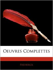 Oeuvres Complettes - . Frederick
