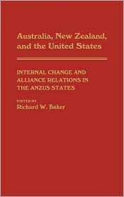 Australia, New Zealand, And The United States - Richard Baker (Editor), Richard W. Baker