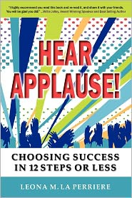 Hear Applause! Choosing Success In 12 Steps Or Less - Leona M. La Perriere