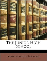 The Junior High School - Aubrey Augustus Douglass