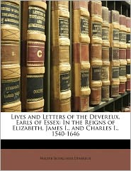 Lives And Letters Of The Devereux, Earls Of Essex - Walter Bourchier Devereux