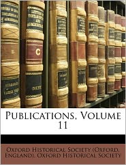 Publications, Volume 11 - Engla Oxford Historical Society (Oxford