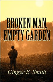 Broken Man, Empty Garden - Ginger E. Smith