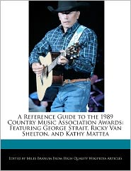 A Reference Guide to the 1989 Country Music Association Awards: Featuring George Strait, Ricky Van Shelton, and Kathy Mattea - Miles Branum