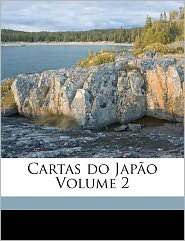 Cartas Do Jap O Volume 2 - Wenceslau De 1854-1929 Moraes, Carqueja Bento