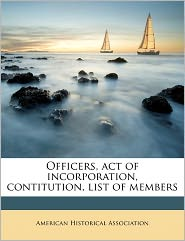 Officers, act of incorporation, contitution, list of members Volume 1904 - Created by American Historical Association