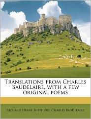 Translations From Charles Baudelaire, With A Few Original Poems - Richard Herne Shepherd, Charles Baudelaire