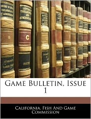 Game Bulletin, Issue 1 - California. Fish And Game Commission