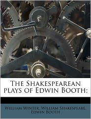 The Shakespearean Plays Of Edwin Booth; - William Shakespeare, William Winter, Edwin Booth