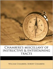 Chambers's miscellany of instructive & entertaining tracts Volume 5 - William Chambers, Robert Chambers