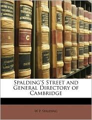 Spalding's Street And General Directory Of Cambridge - W P. Spalding
