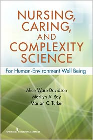 Nursing, Caring, and Complexity Science: For Human Environment Well-Being - Alice Davidson (Editor), Marilyn Ray (Editor), Marian Turkel (Editor)