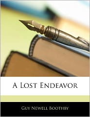 A Lost Endeavor - Guy Newell Boothby