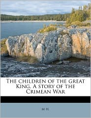 The children of the great King. A story of the Crimean War - M H.