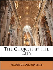 The Church In The City - Frederick Deland Leete