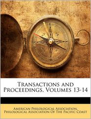 Transactions And Proceedings, Volumes 13-14 - American Philological Association, Created by Philological Association of the Pacific