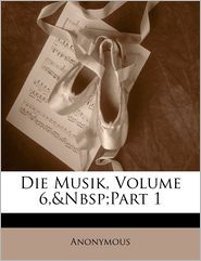 Die Musik, Volume 6,&Nbsp;Part 1 - Anonymous