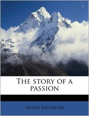 The story of a passion - Irving Bacheller