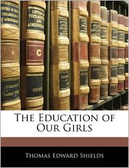 The Education Of Our Girls - Thomas Edward Shields