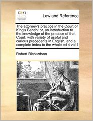 The Attorney's Practice In The Court Of King's Bench - Robert Richardson