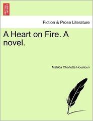 A Heart On Fire. A Novel. - Matilda Charlotte Houstoun