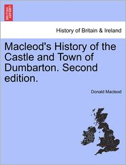 Macleod's History Of The Castle And Town Of Dumbarton. Second Edition.