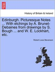 Edinburgh. Picturesque Notes. With Etchings By A. Brunet-Debaines From Drawings By S. Bough. And W.E. Lockhart, Etc.