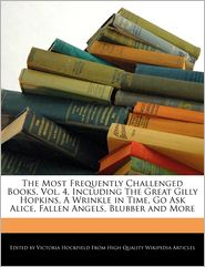 The Most Frequently Challenged Books, Vol. 4, Including The Great Gilly Hopkins, A Wrinkle In Time, Go Ask Alice, Fallen Angels, Blubber And More - Victoria Hockfield