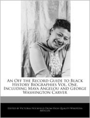 An Off The Record Guide To Black History Biographies Vol. One, Including Maya Angelou And George Washington Carver - Victoria Hockfield