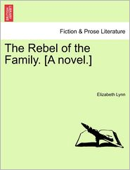 The Rebel Of The Family. [A Novel.] - Elizabeth Lynn