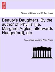 Beauty's Daughters. by the Author of 'Phyllis' [I.E. Margaret Argles, Afterwards Hungerford], Etc. - Anonymous, Margaret Wolfe Argles