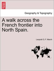 A Walk Across The French Frontier Into North Spain. - Leopold G. F. March