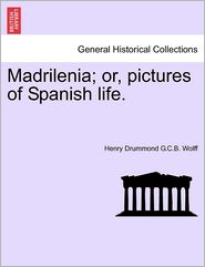 Madrilenia; Or, Pictures Of Spanish Life. - Henry Drummond G.C.B. Wolff