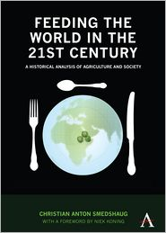 Feeding the World in the 21st Century: A Historical Analysis of Agriculture and Society - Christian Anton Smedshaug