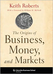 The Origins of Business, Money, and Markets - Keith Roberts