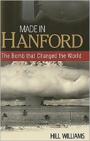 Made in Hanford: The Bomb That Changed the World - Hill Williams