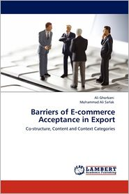 Barriers Of E-Commerce Acceptance In Export - Ali Ghorbani, Mohammad Ali Sarlak