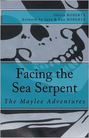 The Maylee Adventures: Facing the Sea Serpent - Olivia Roberts, Sara Roberts (Illustrator), Ean Roberts (Illustrator)