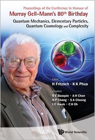 Proceedings of the Conference in Honour of Murray Gell-Mann's 80th Birthday: Quantum Mechanics, Elementary Particles, Quantum Cosmology and Complexity - H Fritzsch