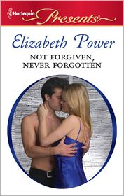 Not Forgiven, Never Forgotten - Elizabeth Power