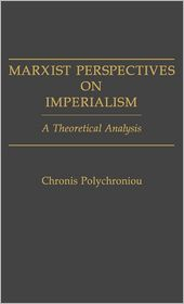Marxist Perspectives On Imperialism - Chronis Polychroniou
