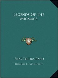 Legends of the Micmacs - Silas Tertius Rand
