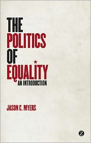 The Politics of Equality: An Introduction - Jason C. Myers