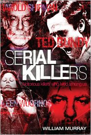 Serial Killers: Notorious Killers who Lived Among Us - William Murray